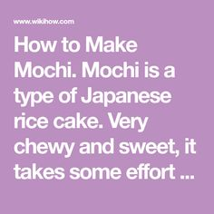 """How to Make Mochi. Mochi is a type of Japanese rice cake. Very chewy and sweet, it takes some effort to make, but it is worth the effort and indeed, making mochi is both an art form and a tradition. It is often referred to as """"o-mochi"""",..."""