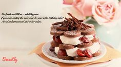 Be frank and tell us - what happens if you miss visiting the cake shop for your wife's birthday cake? Avoid embarrassment and order online. Ordering online for cakes in Sydney is so easy. Take a good look at the varieties of cakes that are available. Choose one that will surely win her heart. In fact all these you can do during a coffee break, in the office, or even when trapped in the traffic. Welcome to Sweetly. We are here to make your life happier and your moments more memorable.