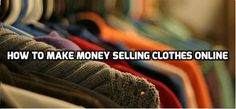 Learn about how you can make good money selling clothing online! http://generateonlinewealth.com/how-to-make-money-selling-clothes-online-easy-and-effective