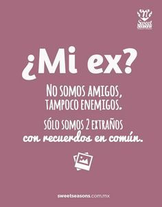 Frase ¿My ex? We are not friends, we are not enemies, we are just two extranges with memories in common.