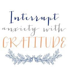 Interrupt Anxiety with Gratitude