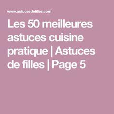 Les 50 meilleures astuces cuisine pratique   Astuces de filles   Page 5