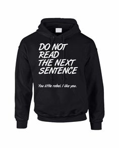 Cool Adult Hoodie Sweatshirt With The Print Of Do Not Read The Next Sentence. You Little Rebal. I Like You. Cool Colors And All Sizes Are Available! Next Level Shirt Product Description: - Brand New I