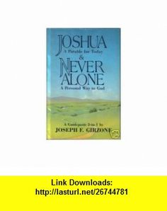 Joshua  A Parable for Today/Never Alone A Personal Way to God Joseph F. Girzone ,   ,  , ASIN: B000HCZPOM , tutorials , pdf , ebook , torrent , downloads , rapidshare , filesonic , hotfile , megaupload , fileserve