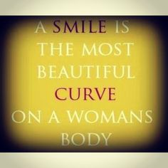 A smile is the most beautiful curve on a woman's body. www.winthedietwar.com