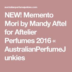 NEW! Memento Mori by Mandy Aftel for Aftelier Perfumes 2016 « AustralianPerfumeJunkies