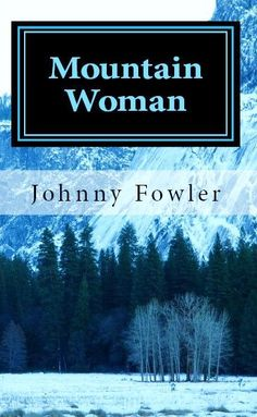 """""""Mountain Woman"""" by Johnny Fowler"""