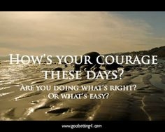 How's your courage these days? Are you doing what's right? Or what's easy? | Flickr - Photo Sharing!