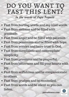 Still need Lent ideas?   Though these should be applied all day everyday!  Thank you Papa.