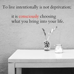 To live 'Intentionally'.  What does that mean exactly? There are so many buzz words in our culture these days. Intentional living. Minimalism. Simplify. Conscious living. We have all he…