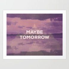 Maybe Tomorrow Art Print