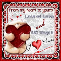 From my heart to yours lots of love and big hugs love friendship animated romantic love quote friend romance i love you valentine's day