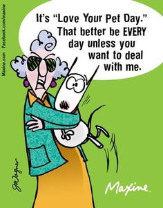 Love Your Pet Day - Maxine Humor - Maxine Humor meme - - Love Your Pet Day The post Love Your Pet Day appeared first on Gag Dad. Cat Quotes, Funny Quotes, Senior Humor, Love Your Pet Day, Boxer Dogs, Boxers, Doggies, Reading Material, Shelter Dogs