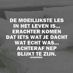De moeilijkste les in het leven is . of andersom Heart Quotes, Sad Quotes, Words Quotes, Wise Words, Love Quotes, Sayings, Powerful Quotes, Strong Quotes, Dutch Phrases