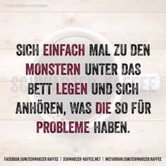 Just lay down with the monsters under your bed and listen to their problems. Best Poems, Best Quotes, Word Drawings, Cool Slogans, German Quotes, German Words, Cute Funny Quotes, Quotes And Notes, Just Smile