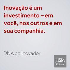 """""""Inovação é um investimento - em você, nos outros e em sua companhia."""" (DNA Inovador HSM)"""