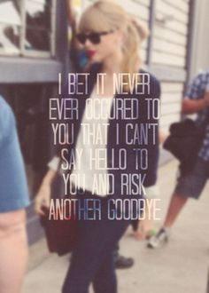 I can't say hello to you & risk another goodbye.