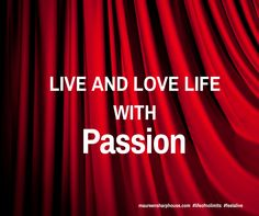 Live and love life with PASSION.