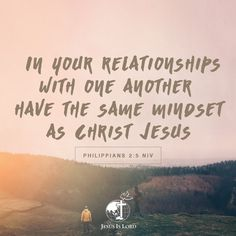 VERSE OF THE DAY In your relationships with one another, have the same mindset as Christ Jesus Philippians 2:5 NIV #votd #verseoftheday #JIL #Jesus #JesusIsLord #JILWorldwide