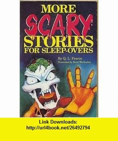 More Scary Stories for Sleep-Overs (0078814000820) Q. L. Pearce, Bartt Warburton , ISBN-10: 0843134518  , ISBN-13: 978-0843134513 ,  , tutorials , pdf , ebook , torrent , downloads , rapidshare , filesonic , hotfile , megaupload , fileserve