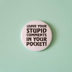 The Room Pin Badge Leave Your Stupid Comments In Your