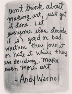 Andy Warhol on making art  This Pin was discovered by Desi Anders.