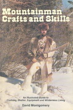 Mountainman Crafts and Skills: An Illustrated Guide to Clothing, Shelter, Equipment, and Wilderness Living by David Montgomery http://www.amazon.com/dp/0882901567/ref=cm_sw_r_pi_dp_p0.Mvb05QXVS5 Survival Prepping, Homestead Survival, Wilderness Survival, Survival Gear, Survival Skills, Camping Survival, Doomsday Prepping, Camping Gear, Bushcraft Kit