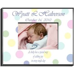 Polka Dots Personalized New Baby Girl Picture Frames. Our polka dot frame is perfect for the new baby boy or baby girl in your life. Frame your baby's picture in baby-soft colors. A special quote, written in script, reminds you how special a baby can be and makes a personalized gift to treasure.