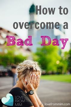 6 ways to overcome a Bad Day - lovefrommim.com Love from Mim, How to overcome a bad day, How to get over a bad day, how to feel happier, how to start feeling happy, Happiness, Health, Bad Day, Mental Health, Wellbeing, Mental Wellbeing, How to cheer up,