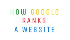How Google Decides Whether Your Website is Worthy of the First Page