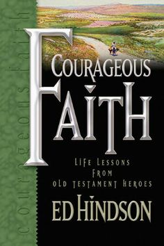 Courageous Faith: Life Lessons from Old Testament Heroes by Ed Hindson, http://www.amazon.com/dp/0899571328/ref=cm_sw_r_pi_dp_NVUdqb0595D4D