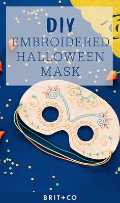 Make This Gorgeous DIY Embroidered Mask for Halloween via Brit + Co