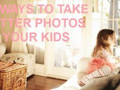 22 ways to take better photos of your kids