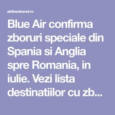 Blue Air confirma zboruri speciale din Spania si Anglia spre Romania, in iulie. Vezi lista destinatiilor cu zboruri speciale Blue Air. Anglia, I Need To Know, Malaga, Stockholm, Valencia, Rome Italy, Stuttgart