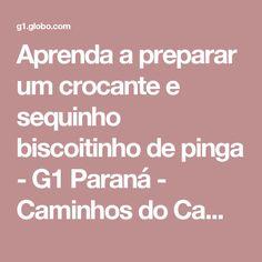 Aprenda a preparar um crocante e sequinho biscoitinho de pinga - G1 Paraná - Caminhos do Campo - Catálogo de Vídeos