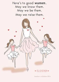 Raise your daughters like precious Angels; not friends but give them confidence, independence, unconditional love!