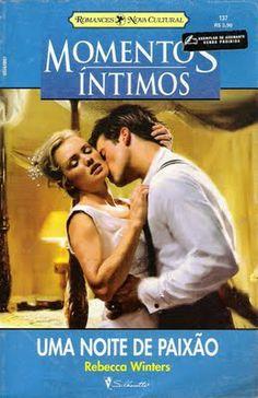Meus Romances Blog: Uma Noite De Paixão - Rebecca Winters - Momentos Í...