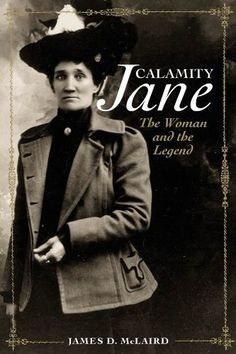 """Read """"Calamity Jane: The Woman and the Legend The Woman and the Legend"""" by James D. McLaird available from Rakuten Kobo. Forget Doris Day singing on the stagecoach. Forget Robin Weigert's gritty portrayal on HBO's Deadwood. The real Calamity. Calamity Jane, Old West, Robin Weigert, Westerns, Book Annotation, Short People, Real People, University Of Oklahoma, English"""