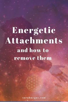 How to remove energetic attachments for inner self healing. // Sarah Negus