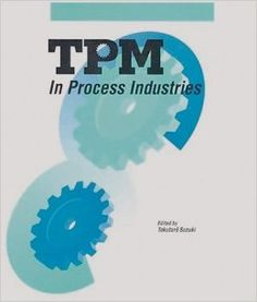 TPM in Process Industries (Step-By-Step Approach to TPM Implementation), a book by Tokutaro Suzuki Free Books Online, Reading Online, Total Productive Maintenance, Management Books, Process Improvement, Any Book, Used Books, Book Recommendations, Free Ebooks