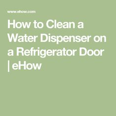 How to Clean a Water Dispenser on a Refrigerator Door | eHow