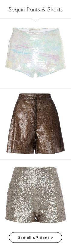 """""""Sequin Pants & Shorts"""" by veronas ❤ liked on Polyvore featuring shorts, alessandra rich, green, hot pants, micro mini shorts, hot shorts, blue shorts, brown, mm6 maison margiela and brown shorts"""