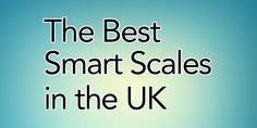 The Best Smart Scales in the UK for 2021 Best Smart Scale, Uk Supermarkets, Leaflets, Best Budget, Body Weight, About Uk, Good Things, Brochures, Flyers