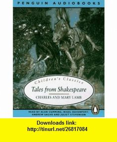 Tales from Shakespeare (Childrens Classics) (9780140862805) Charles Lamb, Mary Lamb, Alan Cumming, Nigel Davenport, Andrew Sachs , ISBN-10: 0140862803  , ISBN-13: 978-0140862805 ,  , tutorials , pdf , ebook , torrent , downloads , rapidshare , filesonic , hotfile , megaupload , fileserve