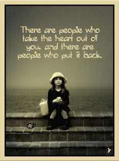 """""""There are people who take the heart out of you, and there are people who put it back."""" -Elizabeth David"""