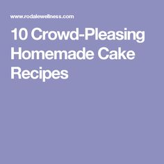 10 Crowd-Pleasing Homemade Cake Recipes