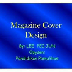 Magazine Cover Design By: LEE PEI JUN Opysen: Pendidikan Pemulihan   THANK YOU !. http://slidehot.com/resources/cover-magazine-design-new.37159/
