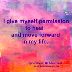 I give myself permission to heal