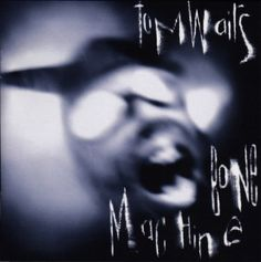 Tom Waits- Bone Machine (1992). The album that put Tom on my radar, this is what I wanted to hear at the time. Bone Machine was outside the box and after some Tom Waits investigating I went for Rain Dogs. Waits is one of the BEST and I put him right up there with Dylan, Cohen and Cave. Such an original.