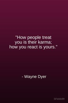 """""""How people treat you is their karma; how you react is yours."""" -Wayne Dyer. #motivation #inspiration #growth #personal #development #newyear #newyou #truth #learning #affirmation #quote #sfields99"""